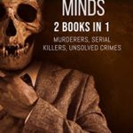 [PDF] [EPUB] Murderous Minds: 2 Books in 1: Murderers, Serial Killers, Unsolved Crimes Download