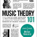 [PDF] [EPUB] Music Theory 101: From keys and scales to rhythm and melody, an essential primer on the basics of music theory (Adams 101) Download