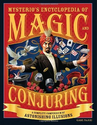 [PDF] [EPUB] Mysterio's Encyclopedia of Magic and Conjuring: A Complete Compendium of Astonishing Illusions Download by Gabe Fajuri