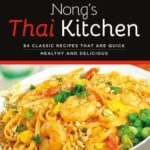 [PDF] [EPUB] Nong's Thai Kitchen: 84 Classic Recipes that are Quick, Healthy and Delicious Download