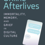 [PDF] [EPUB] Online Afterlives: Immortality, Memory, and Grief in Digital Culture Download