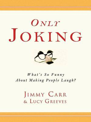 [PDF] [EPUB] Only Joking: What's So Funny about Making People Laugh? Download by Jimmy Carr