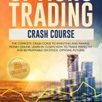 [PDF] [EPUB] Options Trading Crash Course: The Complete Crash Course To Investing And Making Money Online. Learn In 12 Days How To Trade Perfectly And Be Profitable On Stocks, Options, Futures. Download