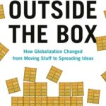 [PDF] [EPUB] Outside the Box: How Globalization Changed from Moving Stuff to Spreading Ideas Download