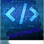 [PDF] [EPUB] PHP and MySQL: The Complete Guide for Beginners, Intermediate, and Advanced Detailed Approach to Master PHP Programming Download
