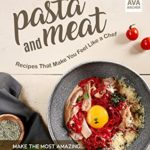 [PDF] [EPUB] Pasta and Meat Recipes That Make You Feel Like a Chef: Make the Most Amazing Pasta and Meat Recipes Download