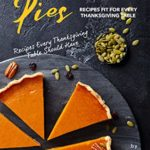 [PDF] [EPUB] Pies Recipes Fit for Every Thanksgiving Table: Recipes Every Thanksgiving Table Should Have Download