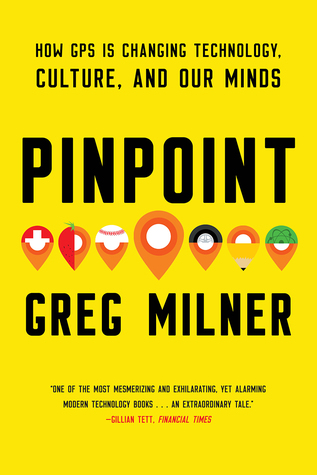 [PDF] [EPUB] Pinpoint: How GPS is Changing Technology, Culture, and Our Minds Download by Greg Milner