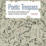 [PDF] [EPUB] Poetic Trespass: Writing Between Hebrew and Arabic in Israel Palestine Download