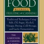 [PDF] [EPUB] Preserving Food Without Freezing or Canning: Traditional Techniques Using Salt, Oil, Sugar, Alcohol, Vinegar, Drying, Cold Storage, and Lactic Fermentation Download
