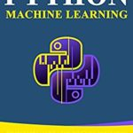 [PDF] [EPUB] Python Machine Learning: The Beginner's Guide To Learn Python Machine Learning Including Keras, Numpy, Scikit Learn and PyTorch. Download