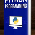 [PDF] [EPUB] Python Programming: The Ultimate Beginner's Guide to Programming with Python Download