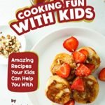 [PDF] [EPUB] Recipes to Make Cooking Fun with Kids: Amazing Recipes Your Kids Can Help You With Download