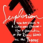 [PDF] [EPUB] Sexplosion: From Andy Warhol to A Clockwork Orange– How a Generation of Pop Rebels Broke All the Taboos Download