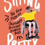 [PDF] [EPUB] Sitting Pretty: The View from My Ordinary Resilient Disabled Body Download