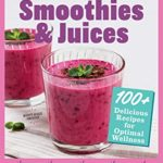 [PDF] [EPUB] Smoothies and Juices: Prevention Healing Kitchen: 100+ Delicious Recipes for Optimal Wellness Download