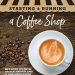 [PDF] [EPUB] Starting and Running a Coffee Shop: Brew Success with Proven Strategies for Every Aspect of Your Espresso Startup Download