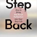 [PDF] [EPUB] Step Back: Bringing the Art of Reflection into Your Busy Life Download