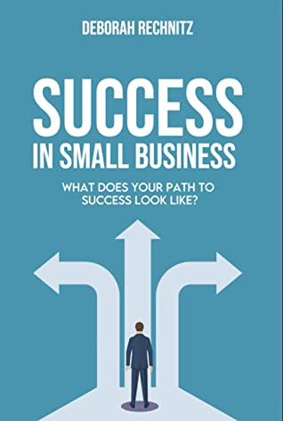 [PDF] [EPUB] Success in Small Business: What does your path to success look like? Download by Deborah Rechnitz