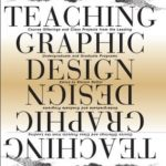 [PDF] [EPUB] Teaching Graphic Design: Course Offerings and Class Projects from the Leading Graduate and Undergraduate Programs Download