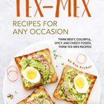 [PDF] [EPUB] Tex-Mex Recipes for any Occasion: Think Beefy, Colorful, Spicy, and Cheesy Foods, Think Tex-Mex Recipes! Download
