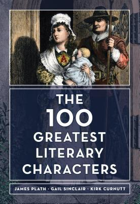 [PDF] [EPUB] The 100 Greatest Literary Characters Download by James Plath