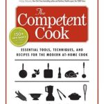 [PDF] [EPUB] The Competent Cook: Essential Tools, Techniques, and Recipes for the Modern At-Home Cook Download