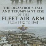 [PDF] [EPUB] The Disastrous Fall and Triumphant Rise of the Fleet Air Arm from 1912 to 1945 Download