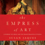 [PDF] [EPUB] The Empress of Art: Catherine the Great and the Transformation of Russia Download