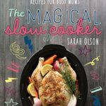 [PDF] [EPUB] The Magical Slow Cooker: Recipes for Busy Moms Download