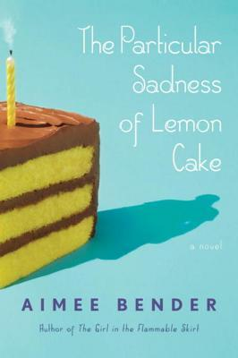 [PDF] [EPUB] The Particular Sadness of Lemon Cake Download by Aimee Bender