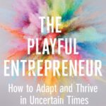 [PDF] [EPUB] The Playful Entrepreneur: How to Adapt and Thrive in Uncertain Times Download