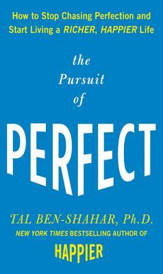 [PDF] [EPUB] The Pursuit of Perfect: How to Stop Chasing Perfection and Start Living a Richer, Happier Life Download by Tal Ben-Shahar