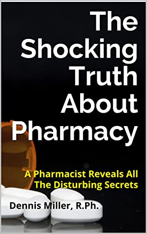 [PDF] [EPUB] The Shocking Truth About Pharmacy: A Pharmacist Reveals All The Disturbing Secrets Download by Dennis Miller