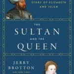 [PDF] [EPUB] The Sultan and the Queen: The Untold Story of Elizabeth and Islam Download