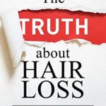 [PDF] [EPUB] The TRUTH about Hair Loss: What You Need to Know about Your Hair, Treatment, and Prevention (Hair Loss cure, Alopecia, MPB, Male pattern baldness, Hair Loss Treatment) Download