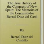[PDF] [EPUB] The True History of the Conquest of New Spain: The Memoirs of the Conquistador Bernal Diaz del Castillo, Unabridged Edition Vol.1-2  Download