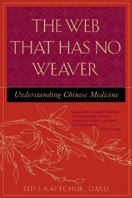 [PDF] [EPUB] The Web That Has No Weaver: Understanding Chinese Medicine Download by Ted Kaptchuk