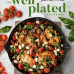 [PDF] [EPUB] The Well Plated Cookbook: Fast, Healthy Recipes You'll Want to Eat Download