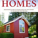 [PDF] [EPUB] Tiny Homes: Beginner's Guide to Smart Ideas of Tiny Homes in 400 Square Feet or Less Download