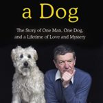 [PDF] [EPUB] To Love a Dog: The Story of One Man, One Dog, and a Lifetime of Love and Mystery Download
