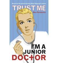 [PDF] [EPUB] Trust Me, I'm a (Junior) Doctor Download by Max Pemberton