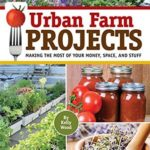 [PDF] [EPUB] Urban Farm Projects: Making the Most of Your Money, Space and Stuff Download