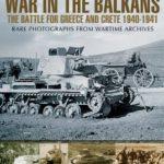 [PDF] [EPUB] War in the Balkans: The Battle for Greece and Crete 1940-1941 Download