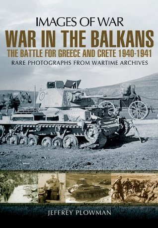 [PDF] [EPUB] War in the Balkans: The Battle for Greece and Crete 1940-1941 Download by Jeffrey Plowman
