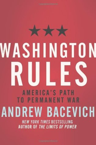 [PDF] [EPUB] Washington Rules: America's Path to Permanent War Download by Andrew J. Bacevich