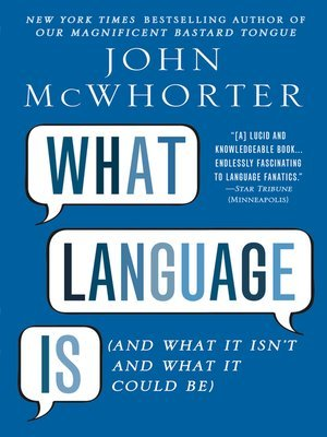 [PDF] [EPUB] What Language Is: And What It Isn't and What It Could Be Download by John McWhorter