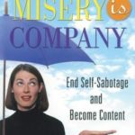 [PDF] [EPUB] When Misery is Company: End Self-Sabotage and Become Content Download