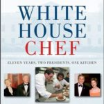 [PDF] [EPUB] White House Chef: Eleven Years, Two Presidents, One Kitchen Download