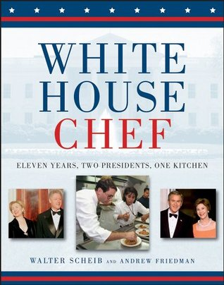 [PDF] [EPUB] White House Chef: Eleven Years, Two Presidents, One Kitchen Download by Walter Scheib